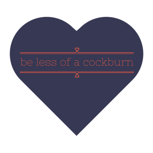 "A navy heart with coral decorative text that reads ""Be less of a cockburn"""