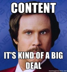 "Meme of Will Ferrell from Anchorman on a blue background. It reads: ""Content. It's kind of a big deal."""